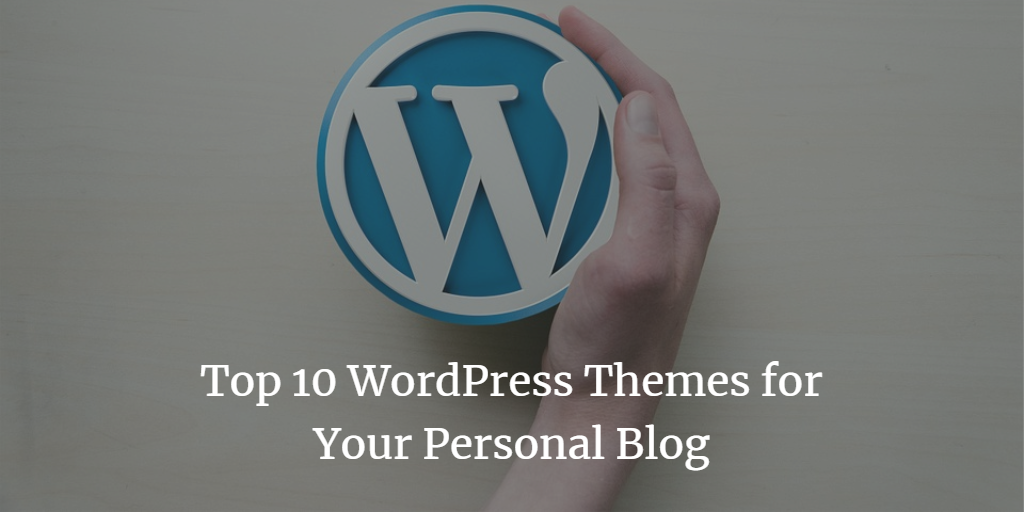 Top 10 WordPress Themes for Your Personal Blog
