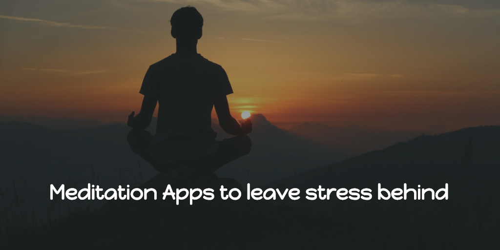 6 Meditation Apps to leave stress behind